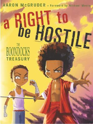 A Right to Be Hostile: The Boondocks Treasury - McGruder, Aaron