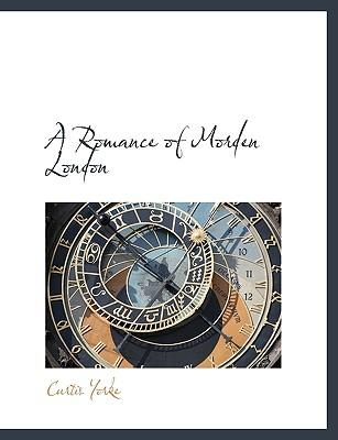 A Romance of Morden London - Yorke, Curtis