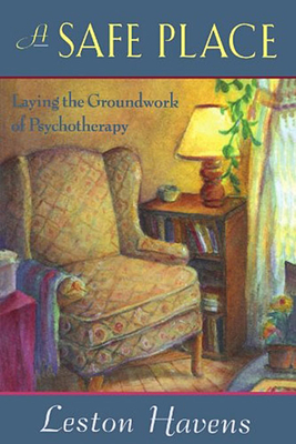 A Safe Place: Laying the Groundwork of Psychotherapy - Havens, Leston, MD