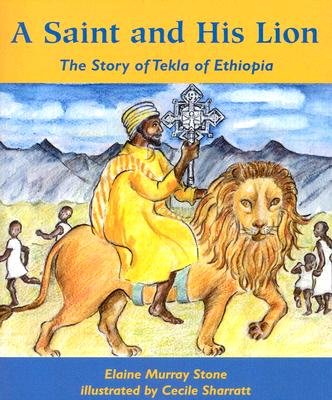 A Saint and His Lion: The Story of Tekla of Ethiopia - Stone, Elaine Murray