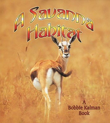 A Savanna Habitat - Kalman, Bobbie, and Sjonger, Rebecca