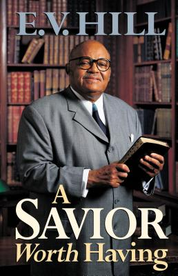 A Savior Worth Having - Hill, E V V, and Stowell, Joseph, III (Foreword by)