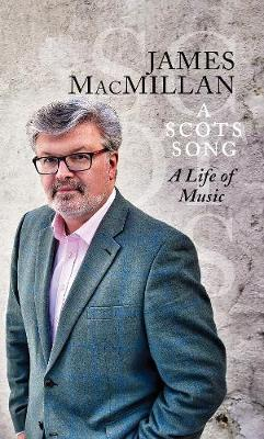 A Scots Song: A Life of Music - MacMillan, James