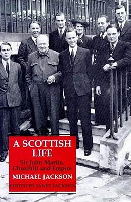 A Scottish Life: Sir John Martin, Churchill and Empire - Jackson, Michael
