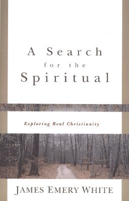 A Search for the Spiritual: Exploring Real Christianity - White, James Emery