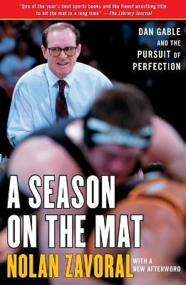 A Season on the Mat: Dan Gable and the Pursuit of Perfection - Zavoral, Nolan