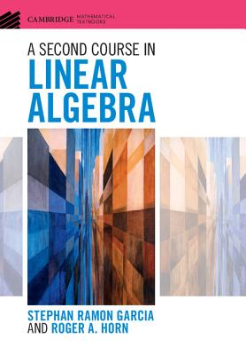 A Second Course in Linear Algebra - Garcia, Stephan Ramon, and Horn, Roger A.