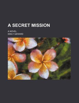 A Secret Mission: A Novel (1891) - Gerard, Emily