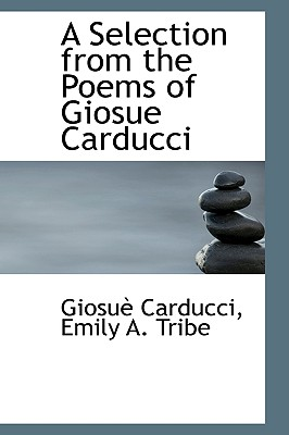 A Selection from the Poems of Giosue Carducci - Carducci, Giosue