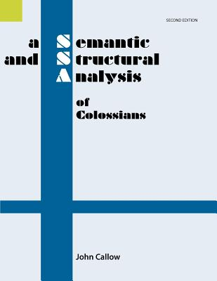 A Semantic and Structural Analysis of Colossians, 2nd Edition - Callow, John