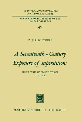 A Seventeenth-Century Exposure of Superstition: Select Texts of Claude Pithoys (1587-1676) - Whitmore, P J S