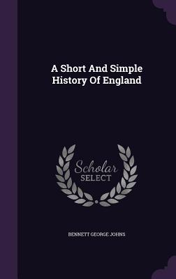 A Short and Simple History of England - Johns, Bennett George