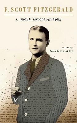 A Short Autobiography - Fitzgerald, F Scott, and West III, James L W