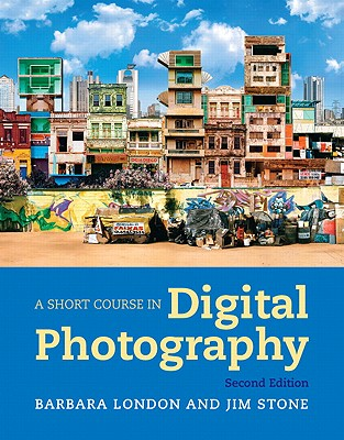 A Short Course in Digital Photography - London, Barbara, and Stone, Jim