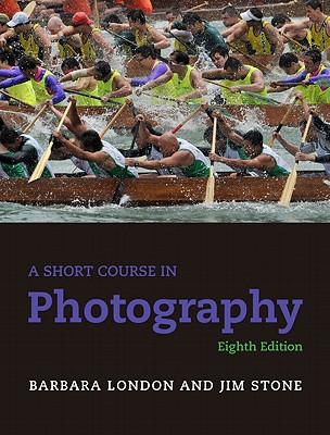 A Short Course in Photography - London, Barbara, and Stone, Jim