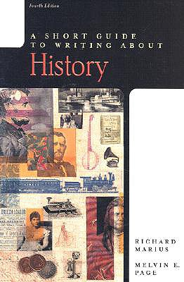 A Short Guide to Writing about History - Marius, Richard, Professor, and Page, Melvin E, and Page, Melvin E