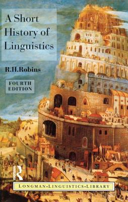 A Short History of Linguistics - Robbins, R H, and Robins, R H