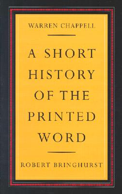 A Short History of the Printed Word - Chappell, Warren, and Bringhurst, Robert