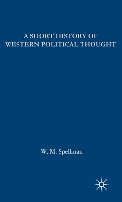 A Short History of Western Political Thought - Spellman, W. M.