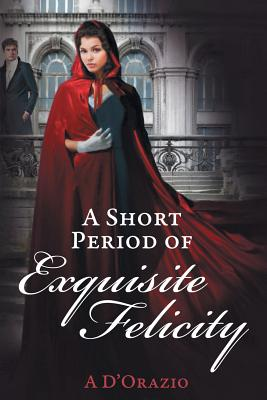 A Short Period of Exquisite Felicity - D'Orazio, A, and Warner, Gail (Editor), and Diaz-Lupitou, Zorylee (Cover design by)