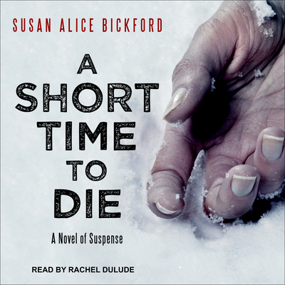 A Short Time To Die - Bickford, Susan Alice, and Dulude, Rachel (Narrator)