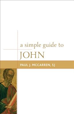 A Simple Guide to John - McCarren, Paul J., S.J.