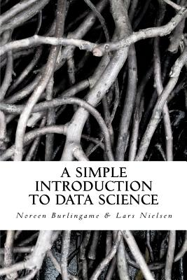 A Simple Introduction to Data Science - Nielsen, Lars, and Burlingame, Noreen
