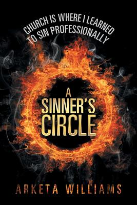 A Sinner's Circle: Church Is Where I Learned to Sin Professionally - Williams, Arketa