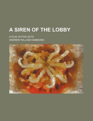 A Siren of the Lobby: A Play, in Five Acts (1892) - Hammond, Andrew William