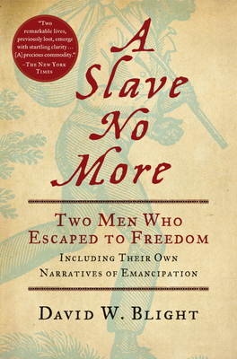 A Slave No More: Two Men Who Escaped to Freedom, Including Their Own Narratives of Emancipation - Blight, David W