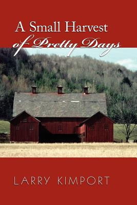 A Small Harvest of Pretty Days - Kimport, Larry