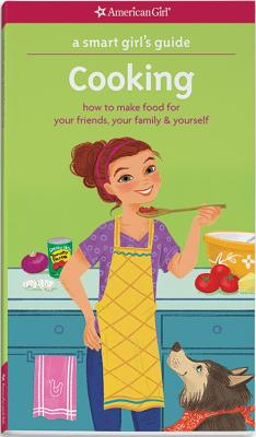 A Smart Girl's Guide: Cooking: How to Make Food for Your Friends, Your Family & Yourself - Daniels, Patricia, and Johnston, Darcie