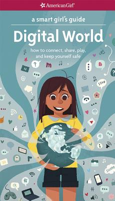 A Smart Girl's Guide: Digital World: How to Connect, Share, Play, and Keep Yourself Safe - Anton, Carrie