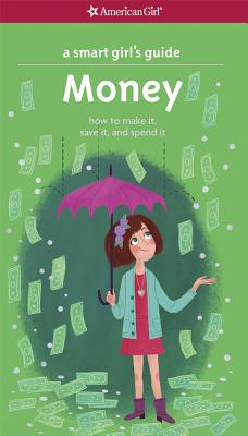 A Smart Girl's Guide: Money: How to Make It, Save It, and Spend It - Holyoke, Nancy