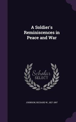 A Soldier's Reminiscences in Peace and War - Johnson, Richard W