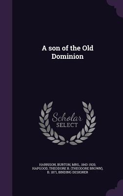 A Son of the Old Dominion - Harrison, Burton, Mrs., and Hapgood, Theodore B (Theodore Brown) B (Creator)