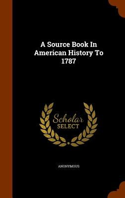 A Source Book in American History to 1787 - Anonymous