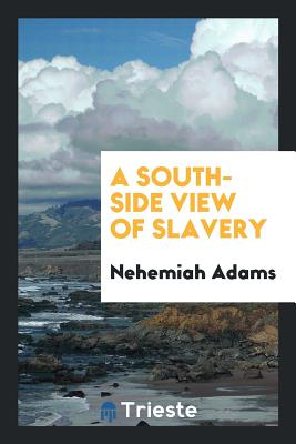 A South-Side View of Slavery - Adams, Nehemiah