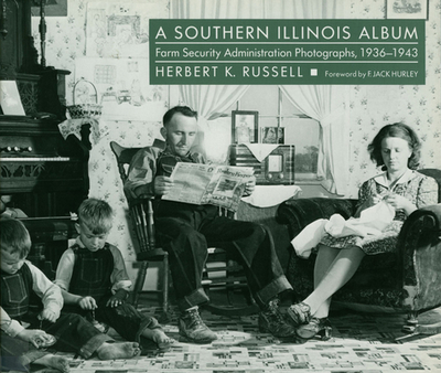 A Southern Illinois Album: Farm Security Administration Photographs, 1936-1943 - Russell, Herbert K, PH.D.