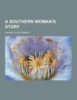 A Southern Woman's Story - Pember, Phoebe Yates