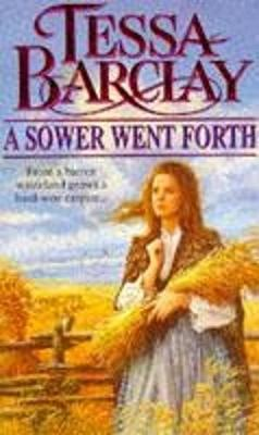 A Sower Went Forth - Barclay, Tessa
