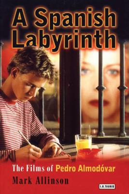 A Spanish Labyrinth: The Films of Pedro Almodovar - Allinson, Mark