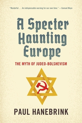 A Specter Haunting Europe: The Myth of Judeo-Bolshevism - Hanebrink, Paul
