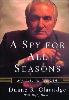 A Spy for All Seasons: My Life in the CIA - Clarridge, Duane R, and Diehl, Digby