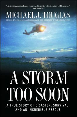 A Storm Too Soon: A True Story of Disaster, Survival, and an Incredible Rescue - Tougias, Michael J