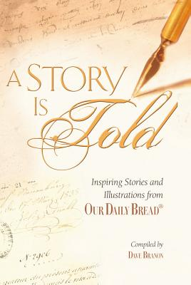 A Story Is Told: Inspiring Stories and Illustrations from Our Daily Bread - Our Daily Bread Ministries
