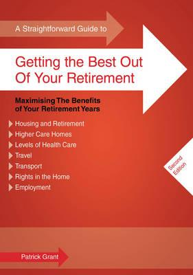 A Straightforward Guide To Getting The Best Out Of Your Retirement: Maximising the Benefits of Your Retirement Years - Grant, Patrick