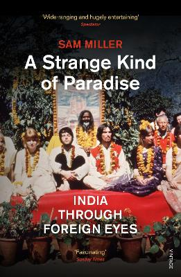 A Strange Kind of Paradise: India Through Foreign Eyes - Miller, Sam