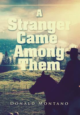 A Stranger Came Among Them - Montano, Donald