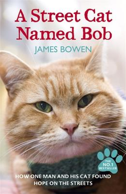 A Street Cat Named Bob: How One Man and His Cat Found Hope on the Streets - Bowen, James